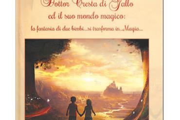 Tra sogno e realtà – Dottor Cresta di gallo ed il suo mondo magico – La fantasia di due bimbi si trasforma in magia